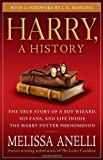 Harry, A History: The True Story of a Boy Wizard, His Fans, and Life Inside the Harry Potter Phenomenon by Anelli, Melissa (2008) Paperback