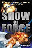 """Ep.#13 - """"A Show of Force"""" (The Frontiers Saga)"""