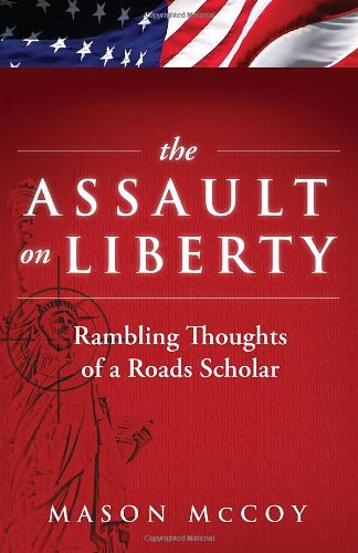 The Assault On Liberty: Rambling Thoughts Of A Roads Scholar