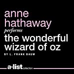 The Wonderful Wizard of Oz Audiobook by L. Frank Baum Narrated by Anne Hathaway