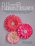 Creating Ribbon Flowers: The Nicholas Kniel Approach to Design, Style, Technique & Inspiration