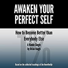 Awaken Your Perfect Self: How to Become Better Than Everybody Else (       UNABRIDGED) by Brian Haigh Narrated by Chris Sorensen
