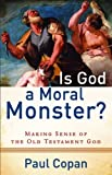 img - for Is God a Moral Monster?: Making Sense of the Old Testament God [Paperback] [2011] (Author) Paul Copan book / textbook / text book