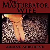 The Masturbator Wife | [Ariane Arborene]