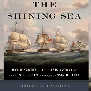 The Shining Sea: David Porter and the Epic Voyage of the U.S.S. Essex during the War of 1812 | [George C. Daughan]