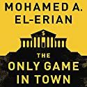 The Only Game in Town: Central Banks, Instability, and Avoiding the Next Collapse Audiobook by Mohamed A. El-Erian Narrated by Dan Woren