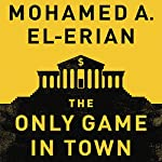 The Only Game in Town: Central Banks, Instability, and Avoiding the Next Collapse | Mohamed A. El-Erian