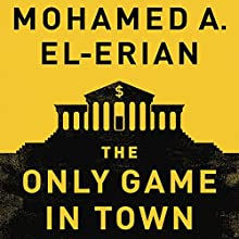 The Only Game in Town: Central Banks, Instability, and Avoiding the Next Collapse | Livre audio Auteur(s) : Mohamed A. El-Erian Narrateur(s) : Dan Woren