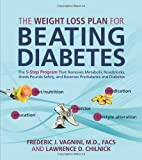 img - for The Weight Loss Plan for Beating Diabetes: The 5-Step Program That Removes Metabolic Roadblocks, Sheds Pounds Safely, and Reverses Prediabetes and Diabetes book / textbook / text book