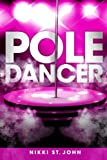 img - for Pole Dancer (Pole Dance Nation) (Volume 1) book / textbook / text book