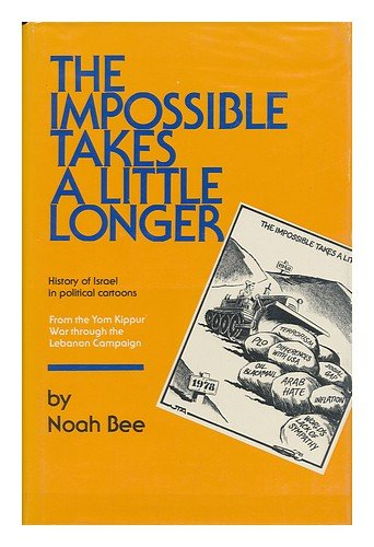 Impossible Takes a Little Longer: A History of Israel in Political Cartoons from the Yom Kippur War Through the Lebanon