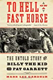 Mark Lee Gardner To Hell on a Fast Horse: The Untold Story of Billy the Kid and Pat Garrett