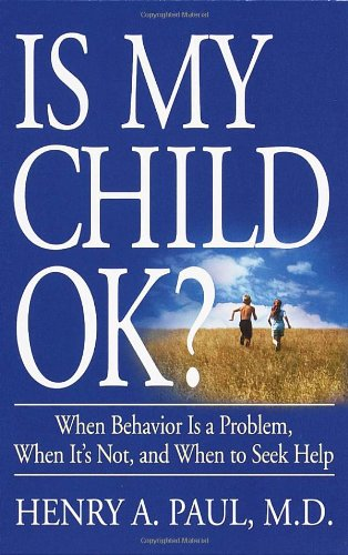 Is My Child OK?: When Behavior is a Problem, When It's...