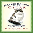 Making Rounds with Oscar: The Extraordinary Gift of an Ordinary Cat (       UNABRIDGED) by David Dosa Narrated by Ray Porter