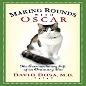 Making Rounds with Oscar: The Extraordinary Gift of an Ordinary Cat | [David Dosa]