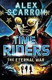 Alex Scarrow TimeRiders: The Eternal War (Book 4)