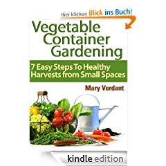 Vegetable Container Gardening: 7 Easy Steps To Healthy Harvests from Small Spaces