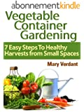 Vegetable Container Gardening: 7 Easy Steps To Healthy Harvests from Small Spaces (English Edition)
