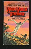 Warm Worlds and Otherwise (0345280229) by James Tiptree