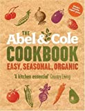 Keith Abel The Abel & Cole Cookbook: Easy, Seasonal, Organic by Abel, Keith [03 March 2008]