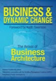 img - for Business and Dynamic Change: The Arrival of Business Architecture book / textbook / text book