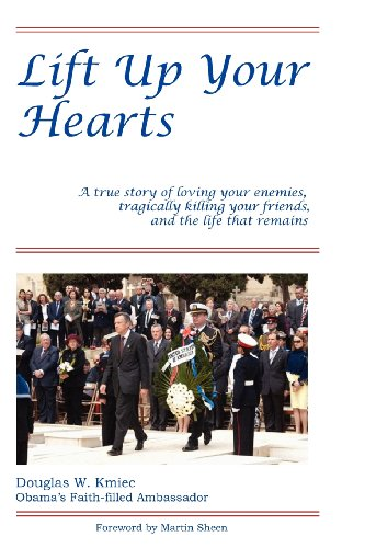 Lift Up Your Hearts: A True Story of Loving One's Enemies; Tragically Killing One's Friends, & the Life That Remains