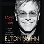 Love Is the Cure: On Life, Loss, and the End of AIDS | Elton John