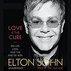 Love Is the Cure: On Life, Loss, and the End of AIDS | [Elton John]