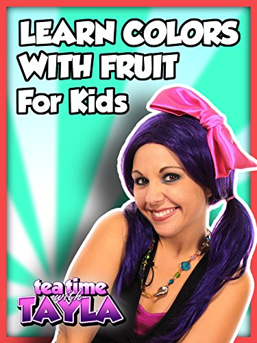 Learn Colors with Fruit for Kids on Tea Time with Tayla