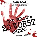 The World's 20 Worst Crimes: True Stories of 20 Killers and Their 1000 Victims Audiobook by Kate Kray Narrated by Geoff Barham