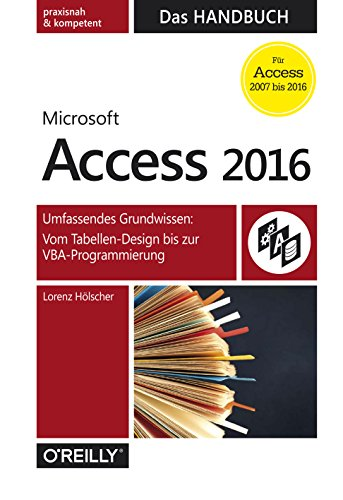 Microsoft Access 2016 - Das Handbuch: Umfassendes Grundwissen: Vom Tabellen-Design bis zur VBA-Programmierung (XDB33)