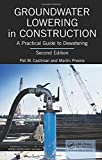 Groundwater Lowering in Construction: A Practical Guide to Dewatering, Second Edition (Applied Geotechnics)