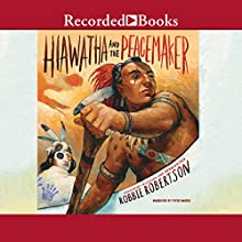 Hiawatha and the Peacemaker (       UNABRIDGED) by Robbie Robertson Narrated by Piter Marek