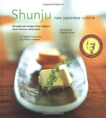 Shunju: New Japanese Cuisine by Takashi Sugimoto, Marcia Iwatate, Charlie Trotter, Masano Kawana