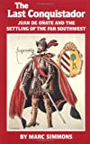 Product 0806123680 - Product title The Last Conquistador: Juan de Onate and the Settling of the Far Southwest (The Oklahoma Western Biographies)