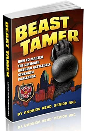 Beast Tamer, How to Master the Ultimate Russian Kettlebell Strength