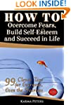 How to Overcome Fears, Build Self-Est...
