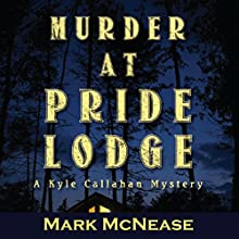 Murder at Pride Lodge: A Kyle Callahan Mystery (       UNABRIDGED) by Mark McNease Narrated by K. C. Kelly