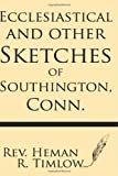 Ecclesiastical and Other Sketches of Southington, Conn.