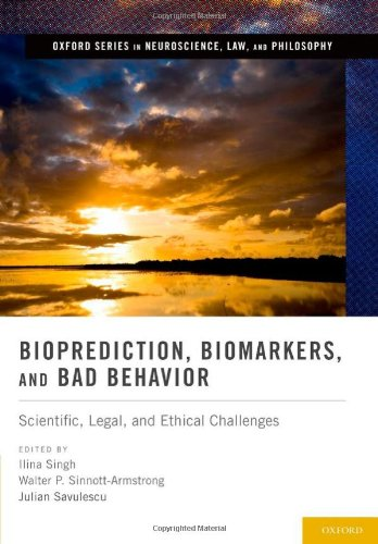 Bioprediction, Biomarkers, and Bad Behavior: Scientific, Legal, and Ethical Challenges (Oxford Series in Neuroscience, L