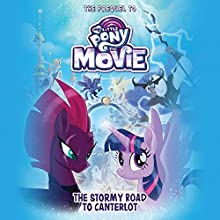 My Little Pony: The Movie: The Stormy Road to Canterlot Audiobook by Sadie Chesterfield Narrated by Tracey Petrillo