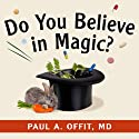 Do You Believe in Magic?: The Sense and Nonsense of Alternative Medicine Audiobook by Paul A. Offit Narrated by Corey Snow