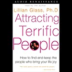 Attracting Terrific People: How to Find-and-Keep the People who Bring Your Life Joy | Lillian Glass