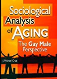 Sociological Analysis of Aging: The Gay Male Perspective (1560234539) by Joe Michael Cruz