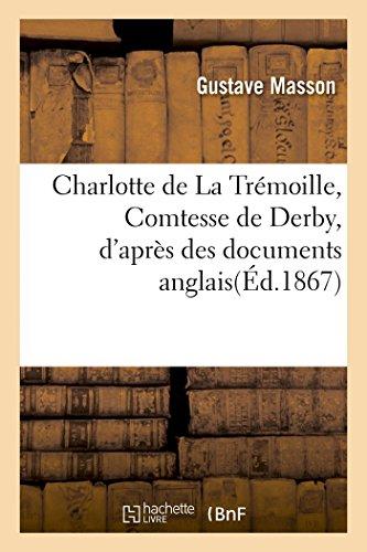 Charlotte de la Tremoille, Comtesse de Derby, d'Après des Documents Anglais