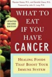 What to Eat if You Have Cancer (revised): Healing Foods that Boost Your Immune System