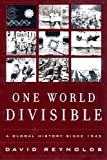 img - for One World Divisible: A Global History Since 1945 (The Global Century Series) book / textbook / text book