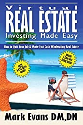 Virtual Real Estate Investing Made Easy: How to Quit Your Job & Make Fast Cash Wholesaling Real Estate (Volume 1)