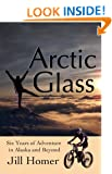 Arctic Glass: Six Years of Adventure in Alaska and Beyond