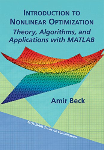Introduction to Nonlinear Optimization: Theory, Algorithms, and Applications with MATLAB, by Amir Beck